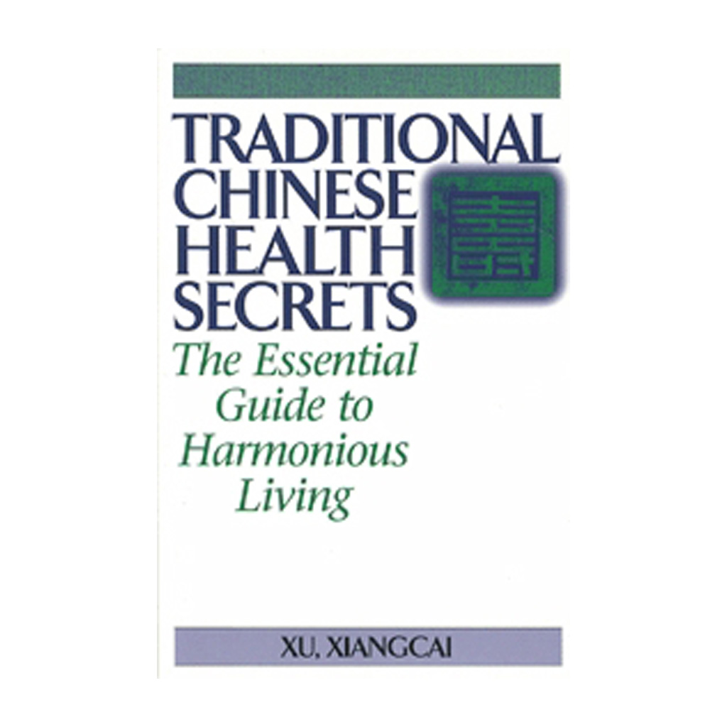 Traditional Chinese Health Secrets - The Essential Guide to Harmonious Living