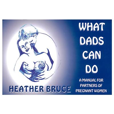 What Dads Can Do - A Manual for Partners of Pregnant Women
